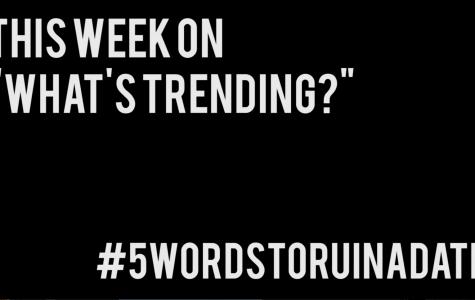 What's Trending: #FiveWordsToRuinADate