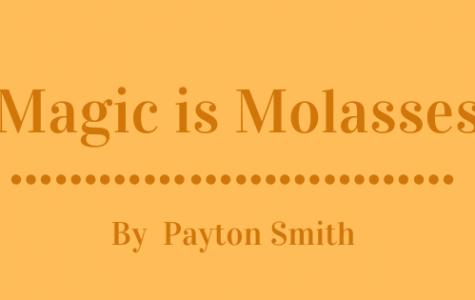 Magic is Molasses