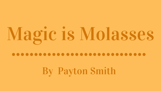 Magic is Molasses