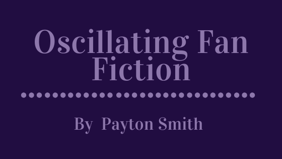 Oscillating Fan Fiction
