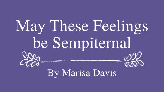 May These Feelings be Sempiternal