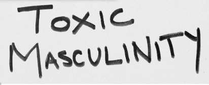 Understanding and Addressing Toxic Masculinty